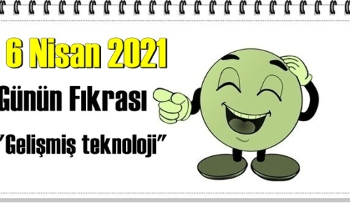 Günün Komik Fıkrası – Gelişmiş teknoloji / 6 Nisan 2021