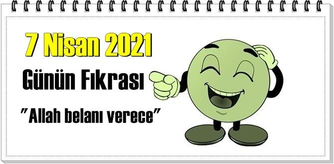 Günün Komik Fıkrası – Allah belanı verece/ 7 Nisan 2021