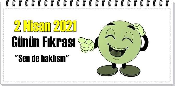 Günün Komik Fıkrası – Sen de haklısın/ 2 Nisan 2021