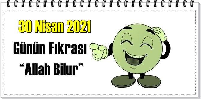 Günün Komik Fıkrası – Allah Bilur!/ 30 Nisan 2021