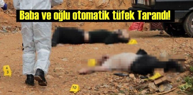 Baba ve oğlu otomatik tüfekle Tarandı! 16 kurşun'lan katledildiler