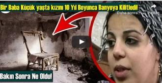 Bir Baba Küçük yaşta kızını 10 Yıl Boyunca Banyoya Kilitledi! Bakın Sonra Ne Oldu!