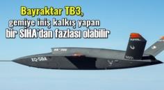 Bayraktar TB3, gemiye iniş kalkış yapan bir SİHA'dan fazlası olabilir