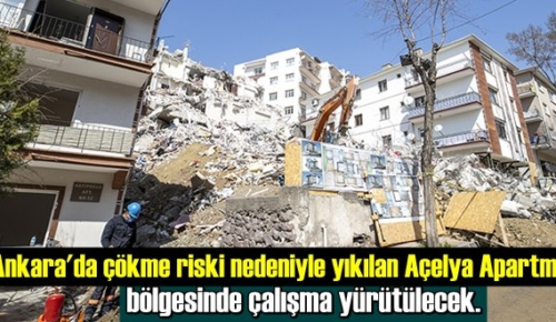 Ankara'da çökme riski nedeniyle yıkılan Açelya Apartmanı bölgesinde çalışma yürütülecek