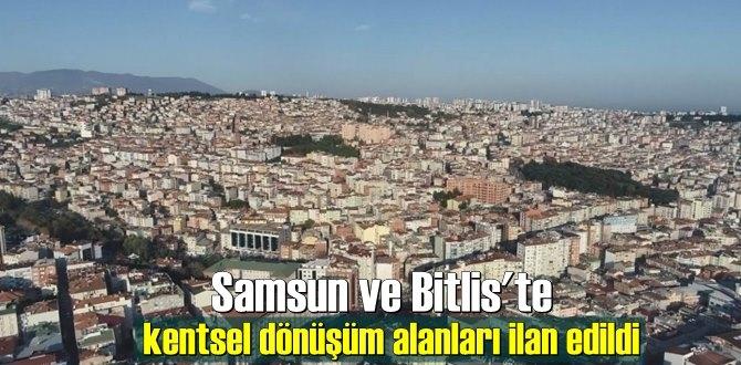 Samsun ve Bitlis'te kentsel dönüşüm alanları ilan edildi