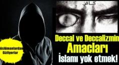Deccal ve Deccalizmin Amacları İslamı yok etmek! Müslümanlardan Gizliyorlar ..
