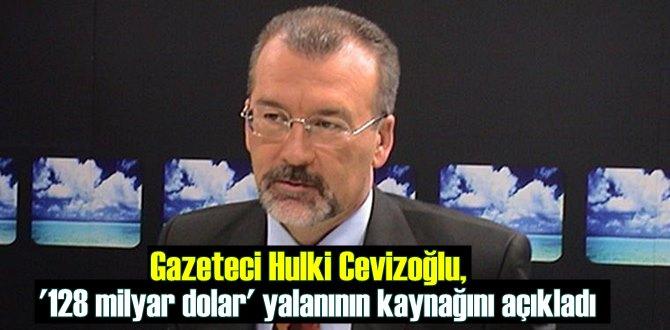 Gazeteci-yazar Hulki Cevizoğlundan çok önemli 128 milyar açıklaması!