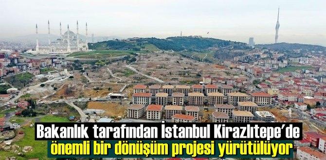 Bakanlık tarafından İstanbul Kirazlıtepe'de önemli bir dönüşüm projesi yürütülüyor