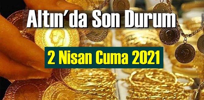 2 Nisan Cuma 2021 Bankalar ve serbest piyasa'da Tam,Gram ve Çeyrek Altın fiyatları