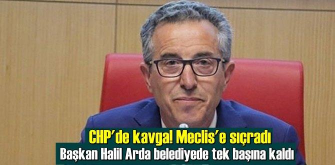 CHP'de kavga! Başkan Halil Arda belediyede tek başına kaldı
