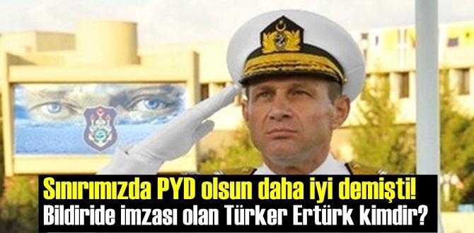 Sınırımızda PYD olsun daha iyi demişti! Bildiride imzası olan Türker Ertürk kimdir?