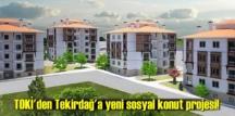 TOKİ'den Tekirdağ'a yeni sosyal konut projesi!