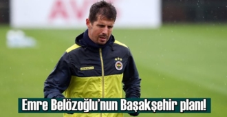 Emre Belözoğlu'nun Başakşehir planı!