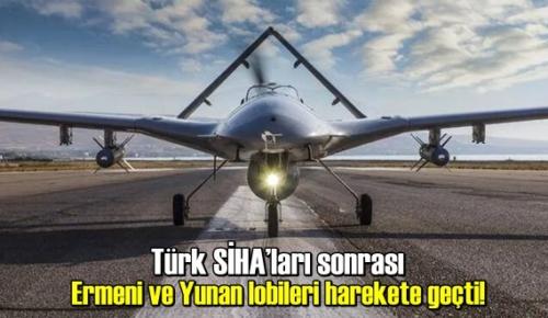 Türk SİHA'ları sonrası Ermeni ve Yunan lobileri harekete geçti!