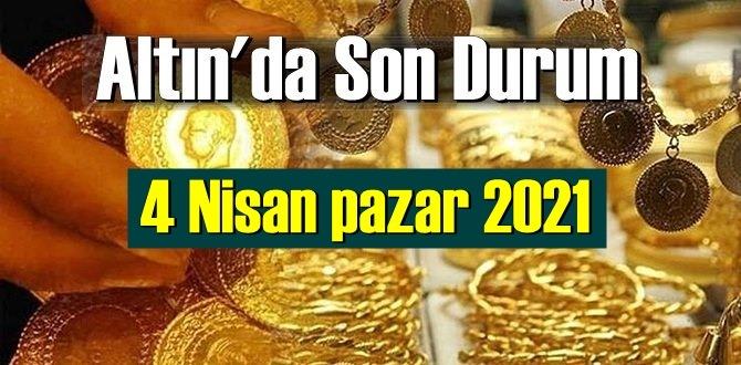 4 Nisan pazar 2021 Bankalar ve serbest piyasa'da Tam,Gram ve Çeyrek Altın fiyatları