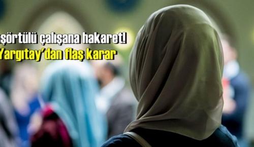 Yargıtay 9. Hukuk Dairesi, Başörtülü çalışana hakareti Noktayı koydu!