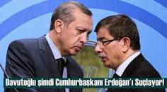 Davutoğlu şimdi Cumhurbaşkanı Erdoğan'ı Suçlayor!