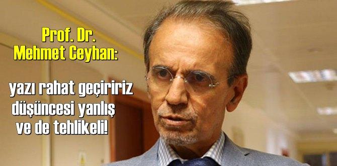 Prof. Dr. Mehmet Ceyhan: yazı rahat geçiririz düşüncesi yanlış ve de tehlikeli!