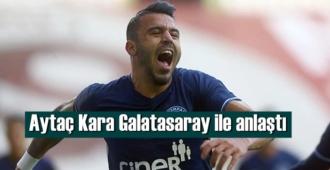 Sözleşmesi sezon sonu bitecek Aytaç Kara, Galatasaray ile El sıkıştı!