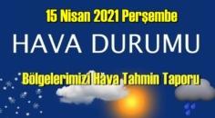 15 Nisan 2021 Perşembe Hava durumu açıklandı, Bölgelerimizin Son durumu!