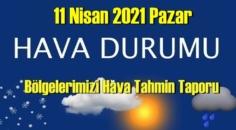 11 Nisan 2021 Pazar Hava durumu açıklandı, Bölgelerimizin Son durumu!