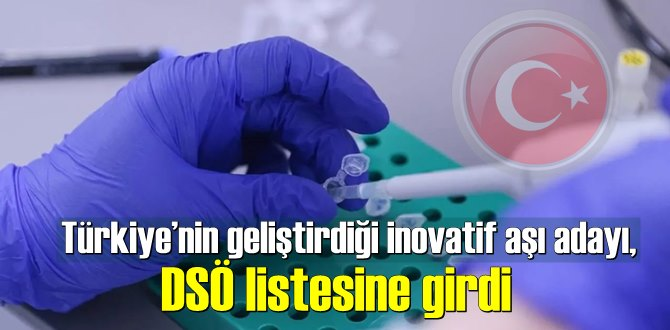 Türkiye'nin geliştirdiği inovatif aşı adayı, DSÖ listesine girdi