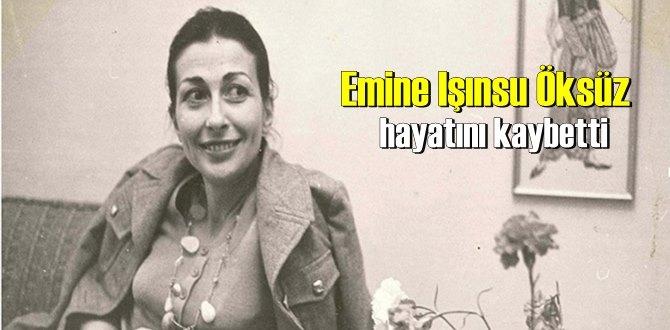 Türk edebiyatının Acı kabı! Emine Işınsu Öksüz hayatını kaybetti