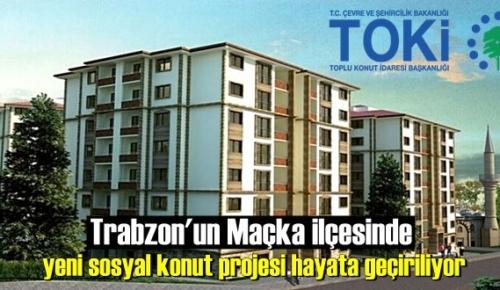 Trabzon'un Maçka ilçesinde yeni sosyal konut projesi hayata geçiriliyor