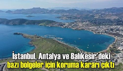 İstanbul, Antalya ve Balıkesir'deki bazı bölgeler için koruma kararı çıktı