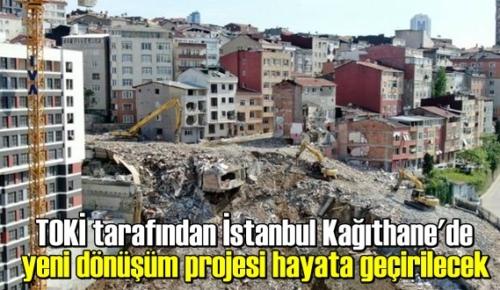 TOKİ tarafından İstanbul Kağıthane'de yeni dönüşüm projesi hayata geçirilecek