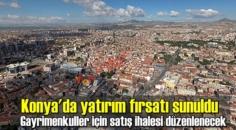 Konya'da yatırım fırsatı sunuldu. Gayrimenkuller için satış ihalesi düzenlenecek