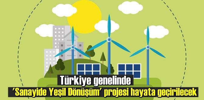 Türkiye genelinde 'Sanayide Yeşil Dönüşüm' projesi hayata geçirilecek