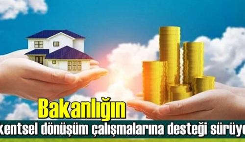 Bakanlığın kentsel dönüşüm çalışmalarına desteği sürüyor