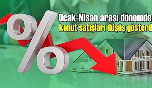 Ocak-Nisan arası dönemde konut satışları düşüş gösterdi