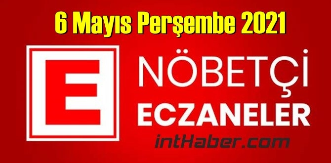 6 Mayıs Perşembe 2021 Nöbetçi Eczane nerede, size en yakın Eczaneler listesi