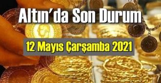 12 Mayıs Çarşamba 2021 Bankalar ve serbest piyasa'da Tam,Gram ve Çeyrek Altın fiyatları