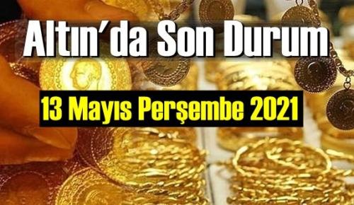 13 Mayıs Perşembe 2021 Bankalar ve serbest piyasa'da Tam,Gram ve Çeyrek Altın fiyatları