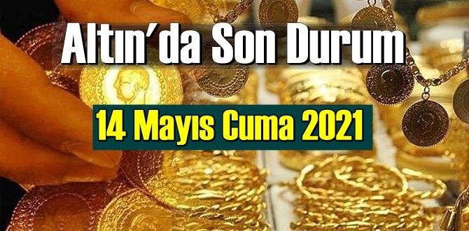 14 Mayıs Cuma 2021 Bankalar ve serbest piyasa'da Tam,Gram ve Çeyrek Altın fiyatları