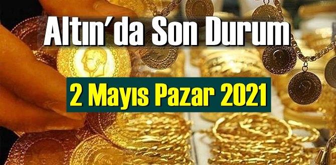 2 Mayıs Pazar 2021 Bankalar ve serbest piyasa'da Tam,Gram ve Çeyrek Altın fiyatları