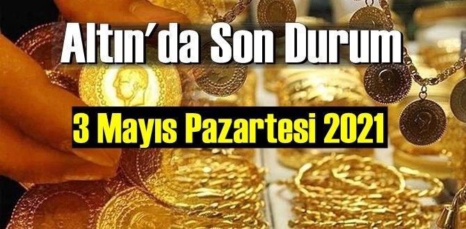 3 Mayıs Pazartesi 2021 Bankalar ve serbest piyasa'da Tam,Gram ve Çeyrek Altın fiyatları