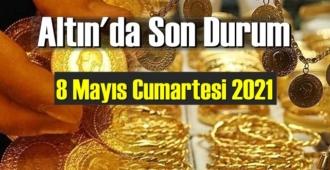 8 Mayıs Cumartesi 2021 Bankalar ve serbest piyasa'da Tam,Gram ve Çeyrek Altın fiyatları