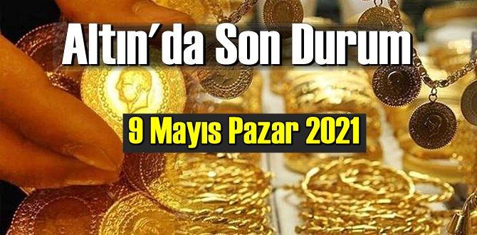 9 Mayıs Pazar 2021 Bankalar ve serbest piyasa'da Tam,Gram ve Çeyrek Altın fiyatları
