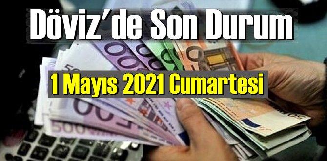 1 Mayıs 2021 Cumartesi Ekonomi'de Döviz piyasası, Döviz güne nasıl başladı