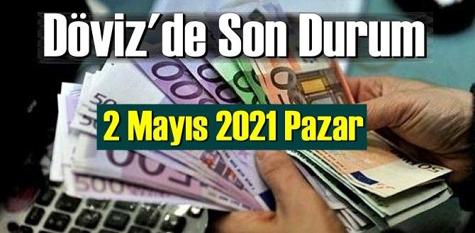 2 Mayıs 2021 Pazar Ekonomi'de Döviz piyasası, Döviz güne nasıl başladı