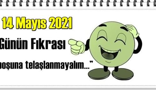 Günün Komik Fıkrası –boşuna telaşlanmayalım… ! / 14 Mayıs 2021
