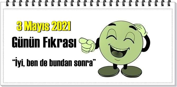 Günün Komik Fıkrası – İyi, ben de bundan sonra!/ 3 Mayıs 2021