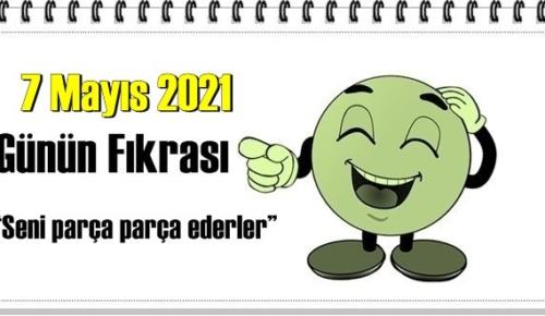 Günün Komik Fıkrası – Seni parça parça ederler!/ 7 Mayıs 2021