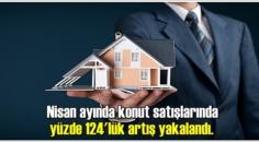 Nisan ayında konut satışlarında yüzde 124'lük artış yakalandı