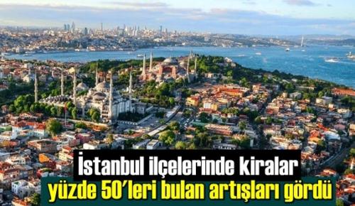 İstanbul ilçelerinde kiralar yüzde 50'leri bulan artışları gördü