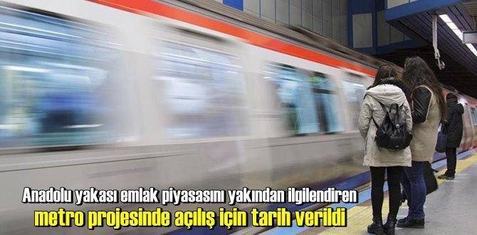 Anadolu yakası emlak piyasasını yakından ilgilendiren metro projesinde açılış için tarih verildi.